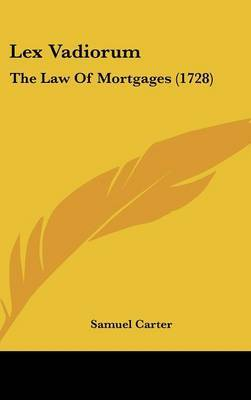 Lex Vadiorum: The Law Of Mortgages (1728) by Samuel Carter image
