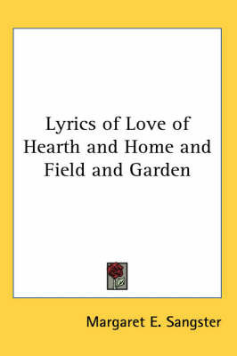 Lyrics of Love of Hearth and Home and Field and Garden by Margaret E.Sangster