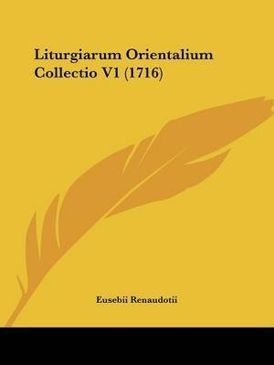 Liturgiarum Orientalium Collectio V1 (1716) by Eusebii Renaudotii