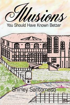 Illusions: You Should Have Known Better by Shirley M. Santomaso image