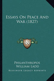 Essays on Peace and War (1827) by Philanthropos