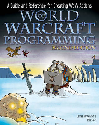 World of Warcraft Programming: A Guide and Reference for Creating WoW Addons by James Whitehead image