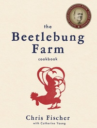 The Beetlebung Farm Cookbook by Chris Fischer