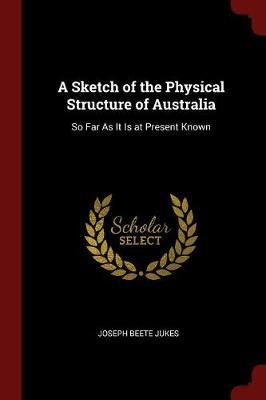 A Sketch of the Physical Structure of Australia by Joseph Beete Jukes