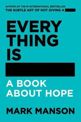 Everything Is - by Mark Manson