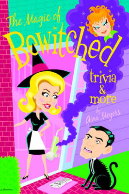 The Magic of Bewitched Trivia and More by Gina Meyers image