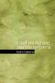 A Secreto Agravio; Secreta Venganza by Pedro Calderon image
