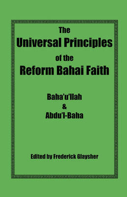 The Universal Principles of the Reform Bahai Faith by Baha'u'llah