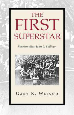 The First Superstar by Gary K. Weiand