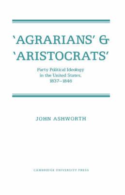 'Agrarians' and 'Aristocrats' by John Ashworth