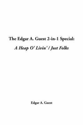The Edgar A. Guest 2-In-1 Special: A Heap O' Livin' / Just Folks by Edgar Albert Guest