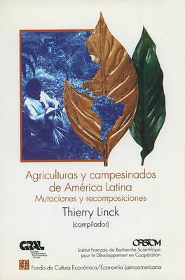 Agriculturas y Campesinados de Am'rica Latina: Mutaciones y Recomposiciones by Thierry Linck