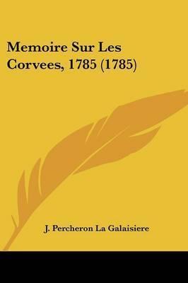 Memoire Sur Les Corvees, 1785 (1785) by J Percheron La Galaisiere