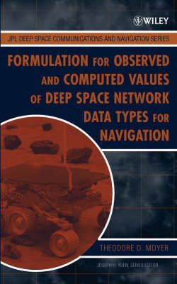 Formulation for Observed and Computed Values of Deep Space Network Data Types for Navigation by Theodore D Moyer