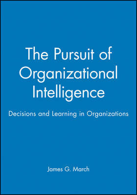 The Pursuit of Organizational Intelligence by James G March