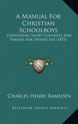 A Manual for Christian Schoolboys: Containing Short Counsels and Prayers for Private Use (1875) by Charles Henry Ramsden image