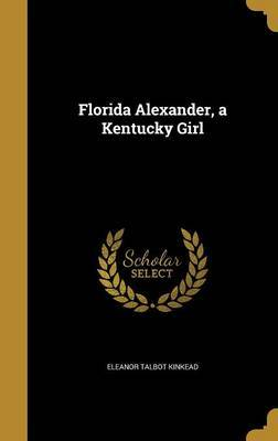 Florida Alexander, a Kentucky Girl by Eleanor Talbot Kinkead image