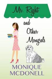 MR Right and Other Mongrels by MS Monique McDonell