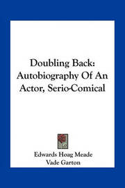 Doubling Back: Autobiography of an Actor, Serio-Comical by Edwards Hoag Meade