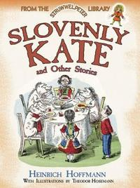 Slovenly Kate and Other Stories by Heinrich Hoffmann
