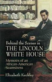 Behind the Scenes in the Lincoln White House by Elizabeth H. Keckley