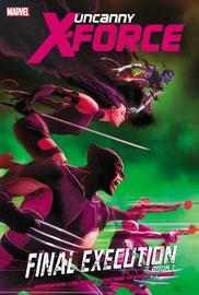 Uncanny X-force - Volume 6: Final Execution - Book 1 by Rick Remender