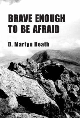 Brave Enough to be Afraid by D. Martyn Heath image