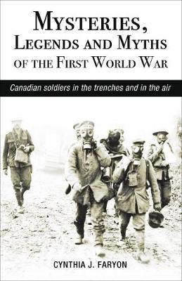 Mysteries, Legends and Myths of the First World War by Cynthia Faryon