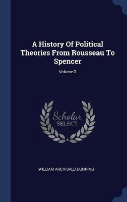 A History of Political Theories from Rousseau to Spencer; Volume 3 by William Archibald Dunning image