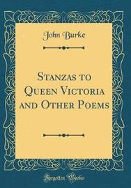 Stanzas to Queen Victoria and Other Poems (Classic Reprint) by John Burke image