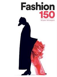 Fashion 150: 150 Years, 150 Designers by Arianna Piazza