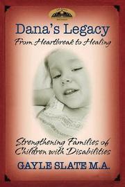 Dana's Legacy: From Heartbreak to Healing by Gayle Slate
