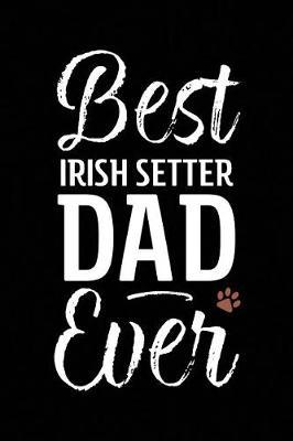 Best Irish Setter Dad Ever by Arya Wolfe