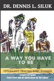 A Way You Have to Be by Dennis L Siluk