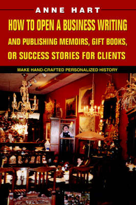 How to Open a Business Writing and Publishing Memoirs, Gift Books, or Success Stories for Clients by Anne Hart image