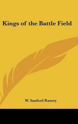Kings of the Battle Field by W Sanford Ramey