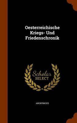 Oesterreichische Kriegs- Und Friedenschronik by * Anonymous