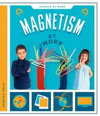 Magnetism at Work by Rebecca Felix