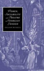 Women, Sociability and Theatre in Georgian London by Gillian Russell image