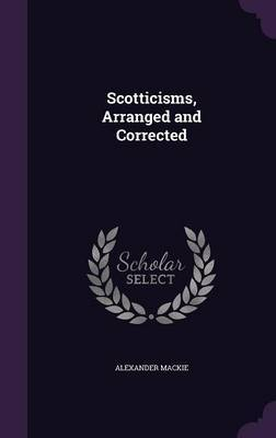 Scotticisms, Arranged and Corrected by Alexander MacKie image