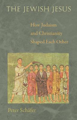 The Jewish Jesus by Peter Schafer