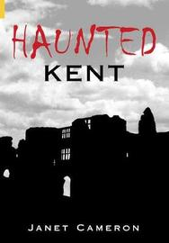 Haunted Kent by Janet Cameron image