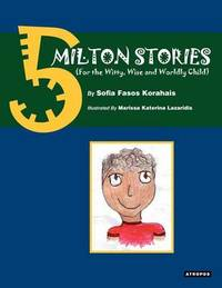 5 Milton Stories (for the Witty, Wise and Wordly Child) by Sofia Fasos Korahais