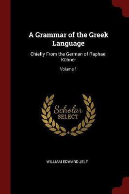 A Grammar of the Greek Language by William Edward Jelf