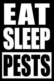 Eat Sleep Pests Notebook for a Pest Control Officer, Blank Lined Journal by Useful Occupations Books