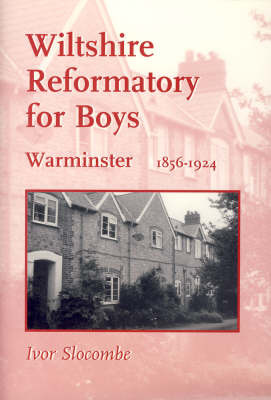 Wiltshire Reformatory for Boys, Warminster, 1856-1924 by Ivor Slocombe image