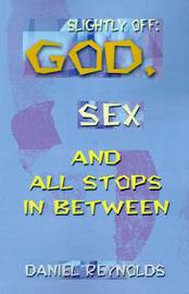 Slightly Off: God, Sex and All Stops Between by Daniel Reynolds image