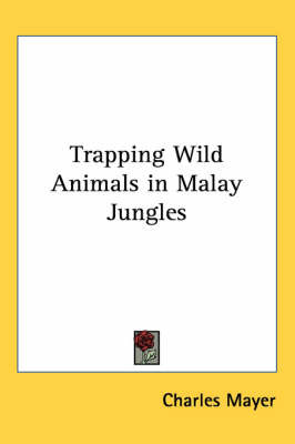Trapping Wild Animals in Malay Jungles by Charles Mayer image
