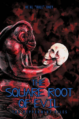 "The Square Root of Evil: The Peppermint Files by Re'al ""Bull"" Oney image"