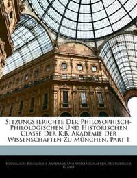 Sitzungsberichte Der Philosophisch-Philologischen Und Historischen Classe Der K.B. Akademie Der Wissenschaften Zu Mnchen, Part 1 image